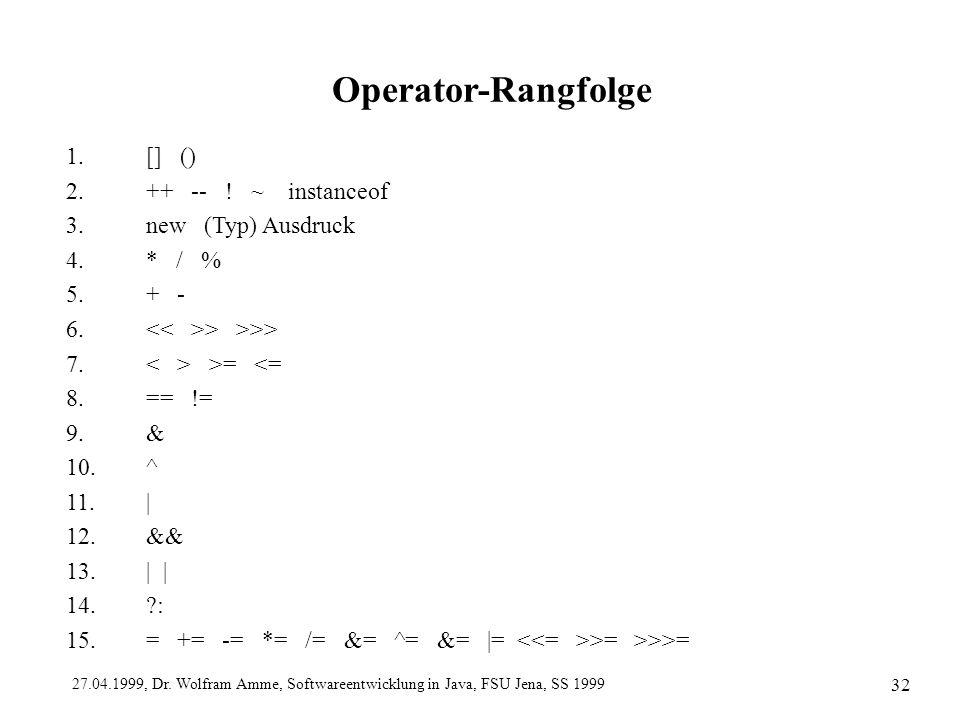 Operator-Rangfolge 1. [] () 2. ++ -- ! ~ instanceof